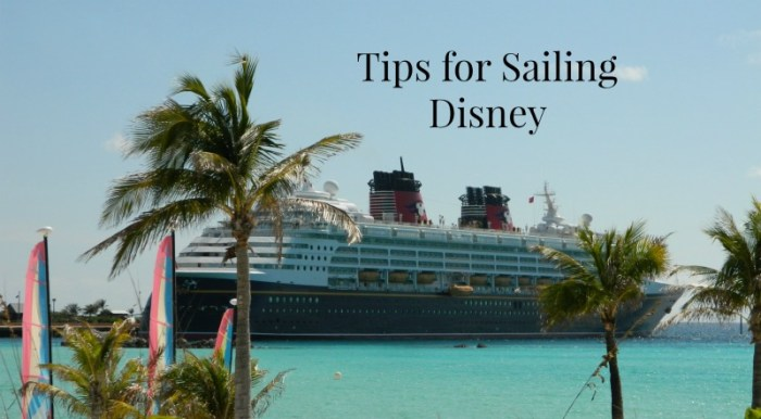 Tips for Sailing Disney and Why You Should Sail Disney