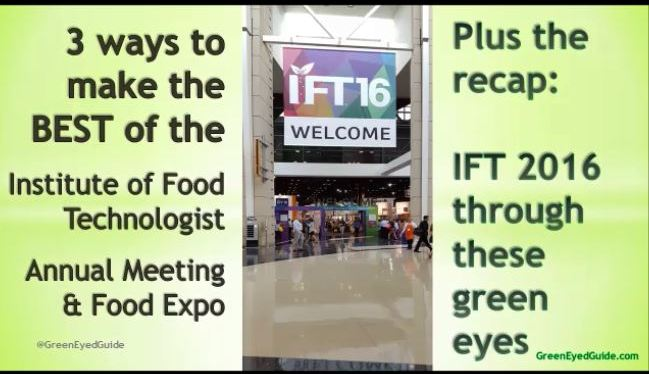 3 Ways to make the best of IFT – GreenEyedGuide recap of IFT 2016