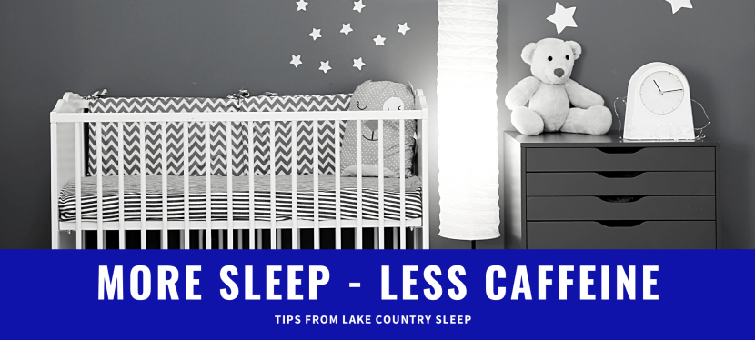 Sleep Tips for Newborns and Toddlers – More Sleep, Less Caffeine