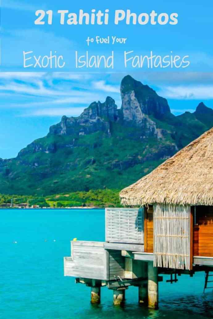 21 Tahiti Photos to Fuel Your Exotic Island Fantasies