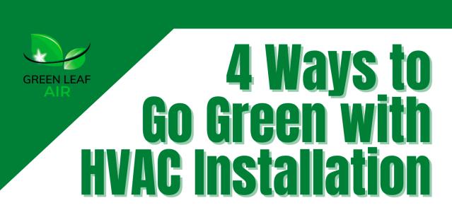 4 Ways to Go Green with HVAC Installation