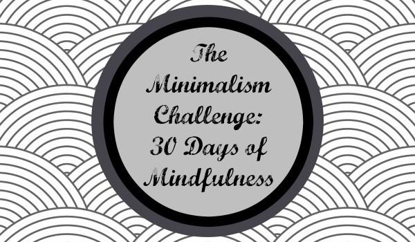 minimalism challenge- 30 days of mindfulness