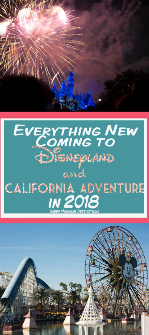 Everything New Coming to Disneyland and California Adventure in 2018 | Green Monorail Destinations