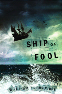 Slow Burn: Review of Ship of Fool by William Trowbridge