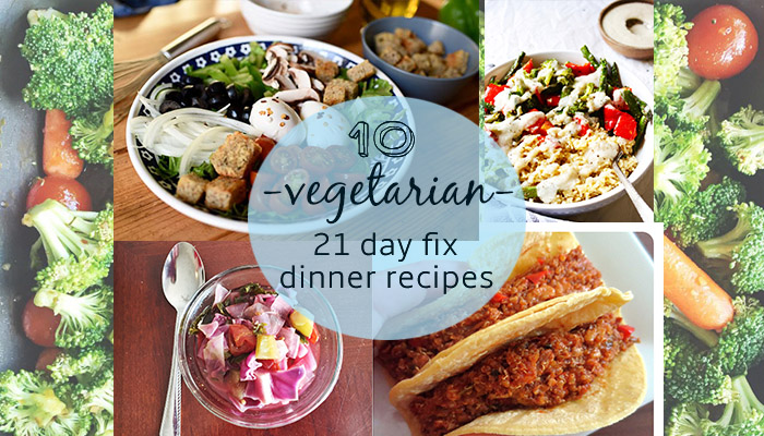 Vegetarian 21 Day Fix Dinner Recipes