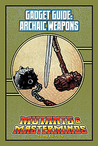 Mutants & Masterminds Gadget Guide: Archaic Weapons