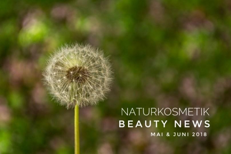 Naturkosmetik Neuheiten Mai Juni 2018
