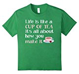 Kids Life Is Like A Cup Of Tea It's All About How you Tea Shirt 12 Grass