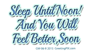 GreetingPIX.com_Word Pictures_Sleep Until Noon, You'll Feel Better Soon.