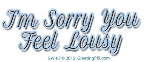 GreetingPIX.com_Word Pictures_I'm Sorry You Feel Lousy