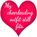 My cheerleading outfit still fits