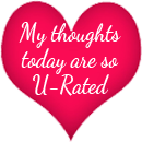 My thoughts today are U-rated