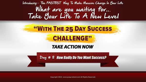 Day 8: How Badly Do You Want Success?
