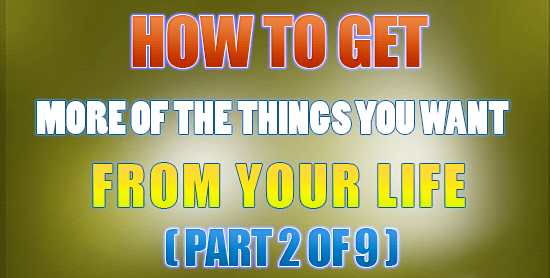 How To Get More of The Things You Want From Life