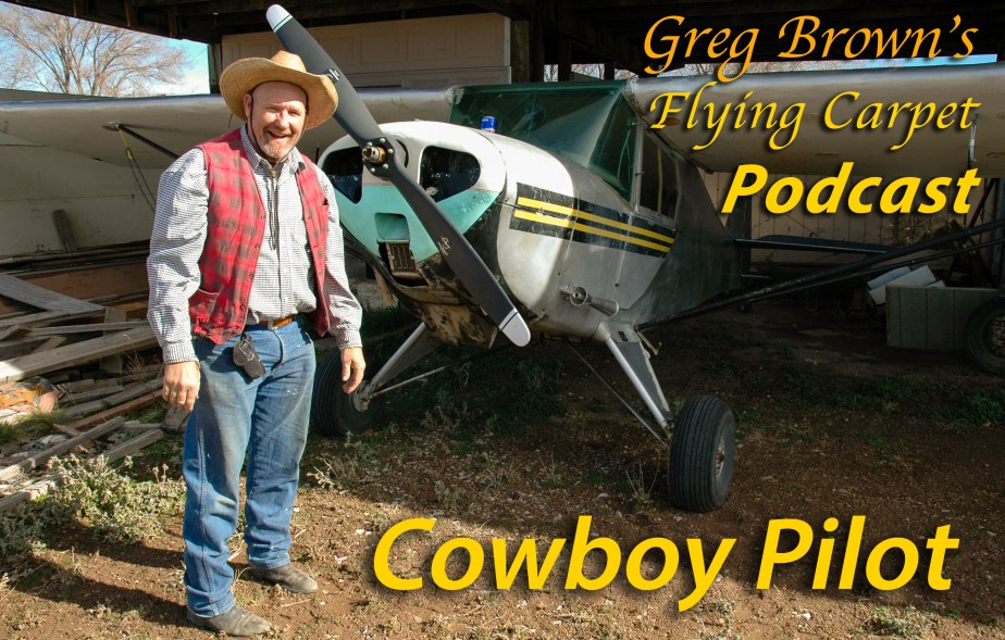 """Cowboy Pilot,"" Greg's Cockpit Adventures from the Flying Carpet Podcast, Flight #2"
