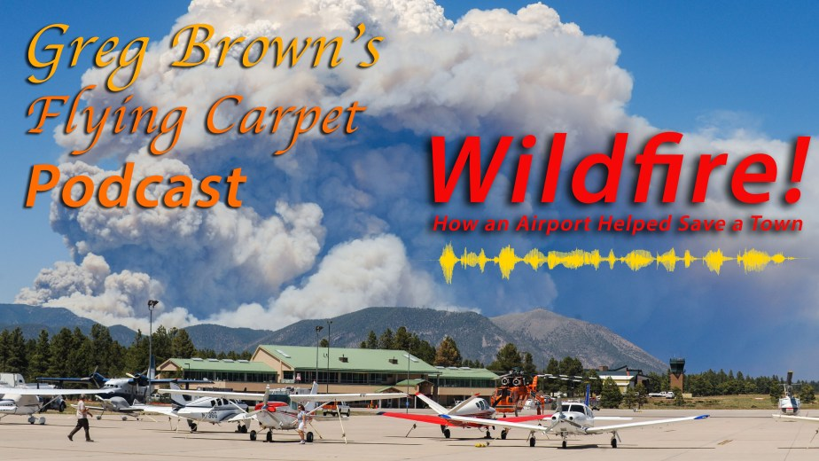 """Wildfire!"" How an Airport Helped Save a Town,"" Greg's Flying Carpet Podcast, Flight #6"