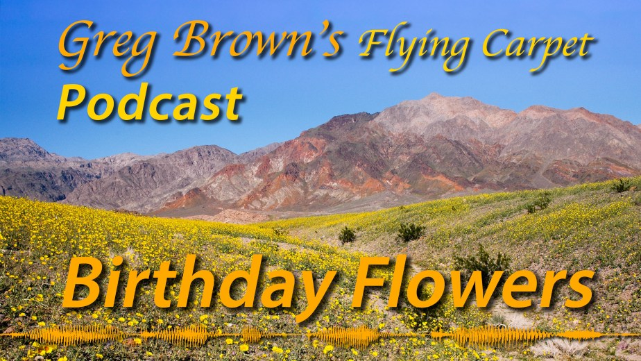 """Birthday Flowers,"" Greg's Flying Carpet Podcast #15"