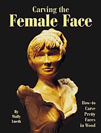 Carving the Female Face: How to Carve Pretty Faces in Wood