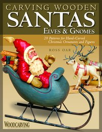 Carving Wooden Santas, Elves & Gnomes: 28 Patterns for Hand-Carved Christmas Ornaments & Figures