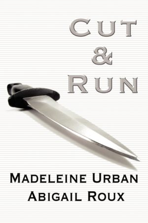 Madeleine Urban & Abigail Roux--Cut & Run Book 1 - Cut & Run