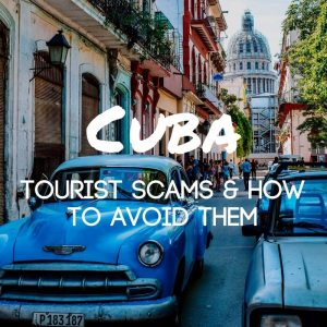 Popular tourist scams in Cuba and how to avoid them