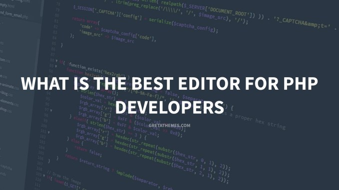 What Is The Best Editor For PHP Developers? - GretaThemes