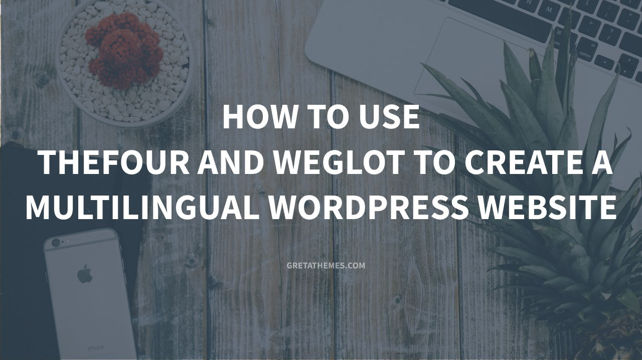 How to Use TheFour and Weglot to Create a Multilingual WordPress Website