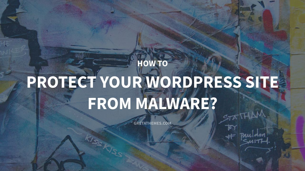 How to Protect Your WordPress Site from Malware