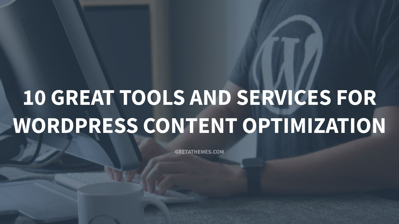 10 Great Tools and Services for WordPress Content Optimization