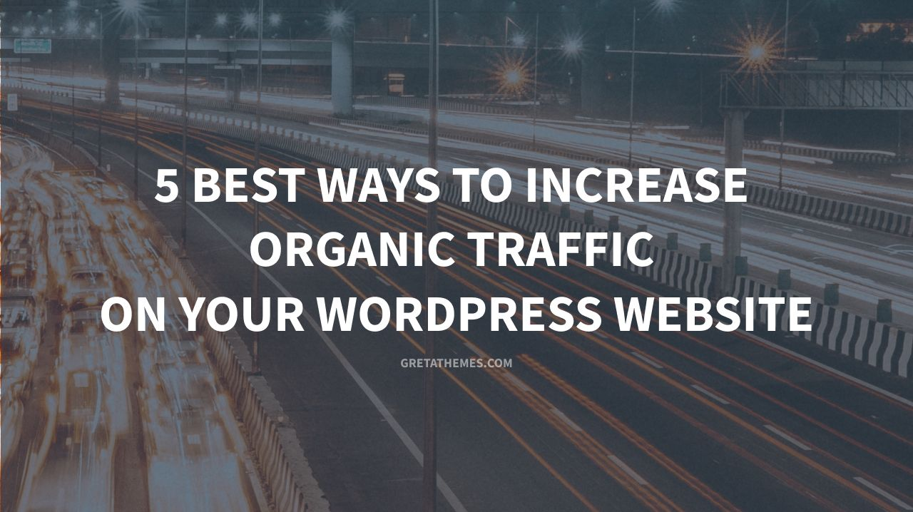 5 Best Ways to Increase Organic Traffic on Your WordPress Website