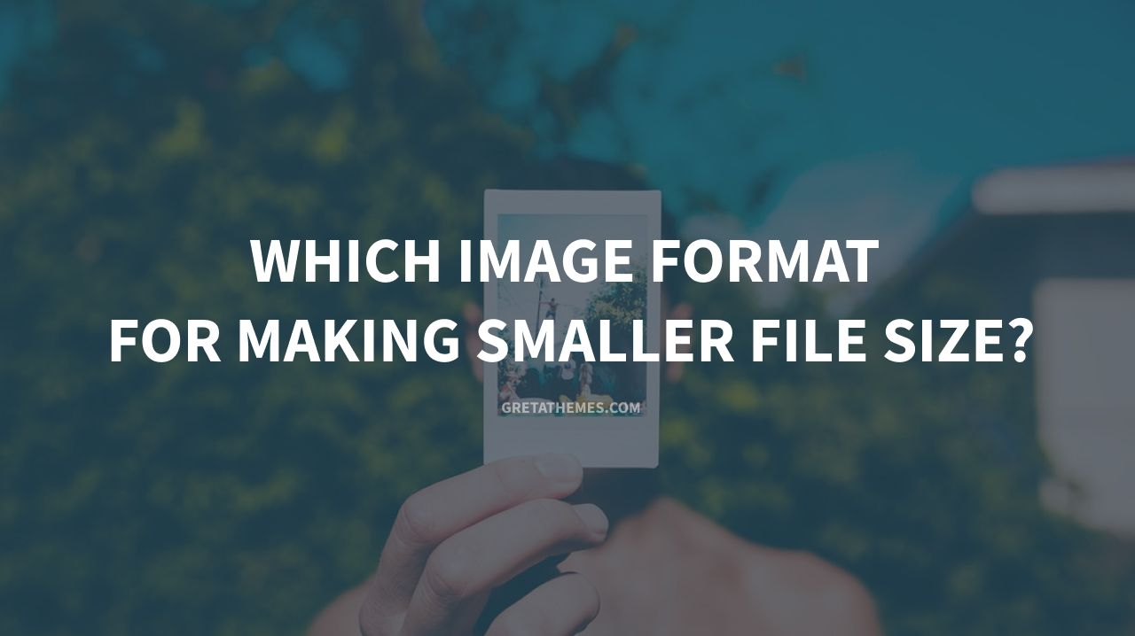 Which image format for making smaller file size?