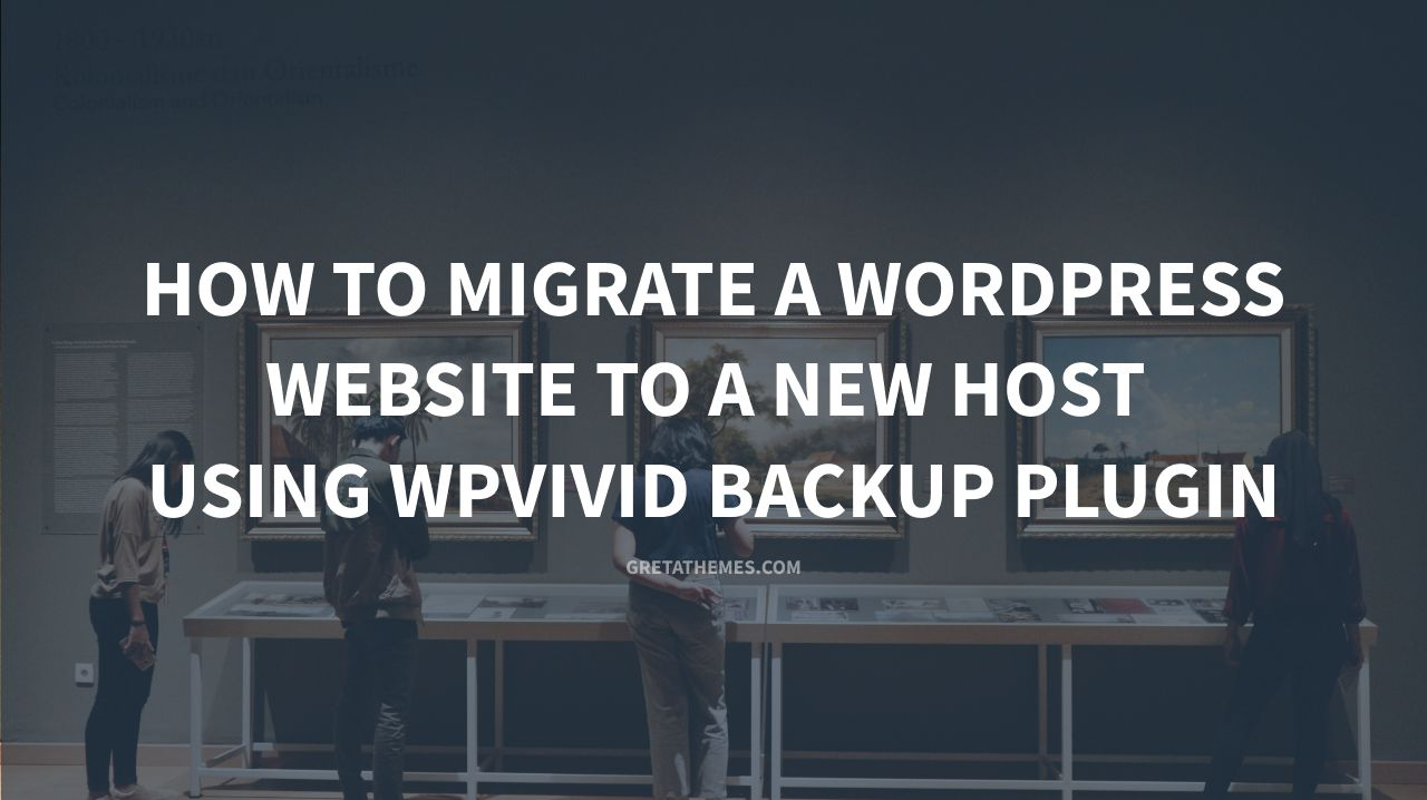 migrate wordpress website to a new host using wpvivid backup plugin