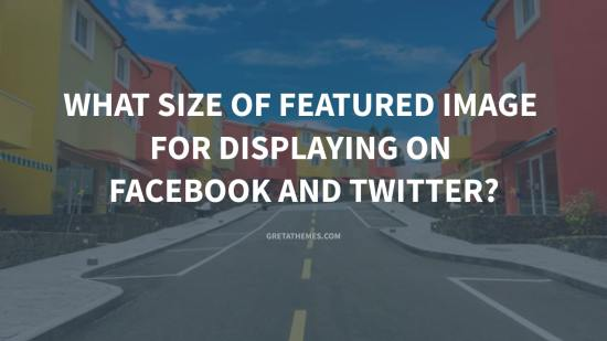 What Size of Featured Image is Best for Displaying on Facebook and Twitter?