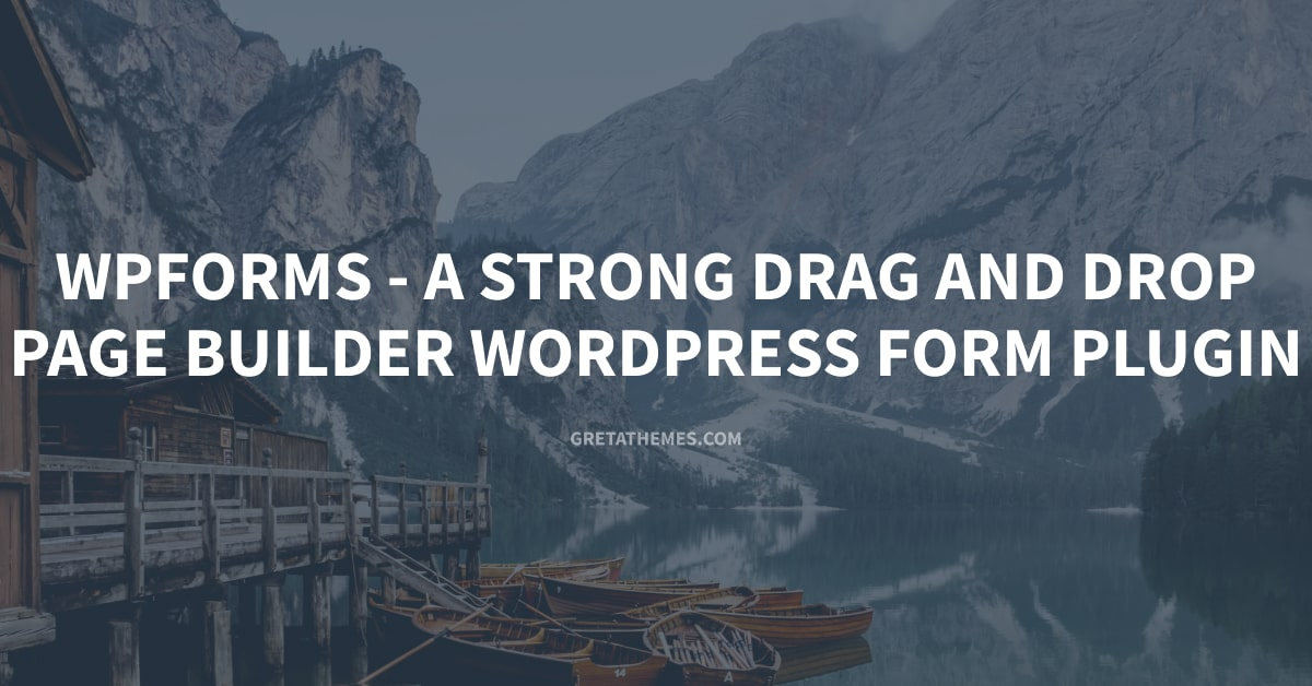 WPForms - a strong drag and drop page builder WordPress form plugin