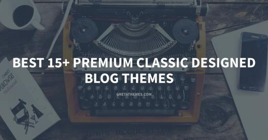 Best 15+ Premium Classic Designed Blog Themes