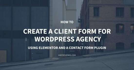 Create a Client Form for Your WordPress Agency - Using Elementor and a Contact Form Plugin