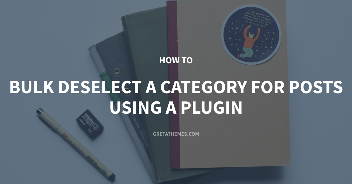How to Bulk Deselect a Category for Posts Using a Plugin