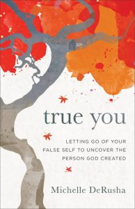 """True You"" by Michelle DeRusha - helping you uncover your most authentic self in 2019."