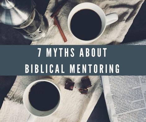 7 myths about Biblical mentoring