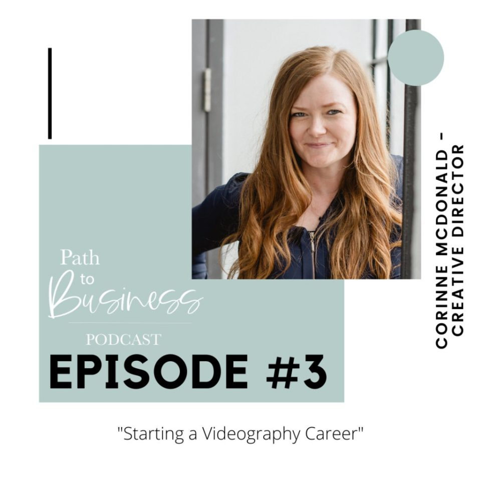 Starting a Videography Career - Path To Business Podcast - Learn how Corinne McDonald got started in her extremely successful wedding videography business. Toronto Based Wedding Videographer - Wedding FIlmaker - Grey Loft Studio