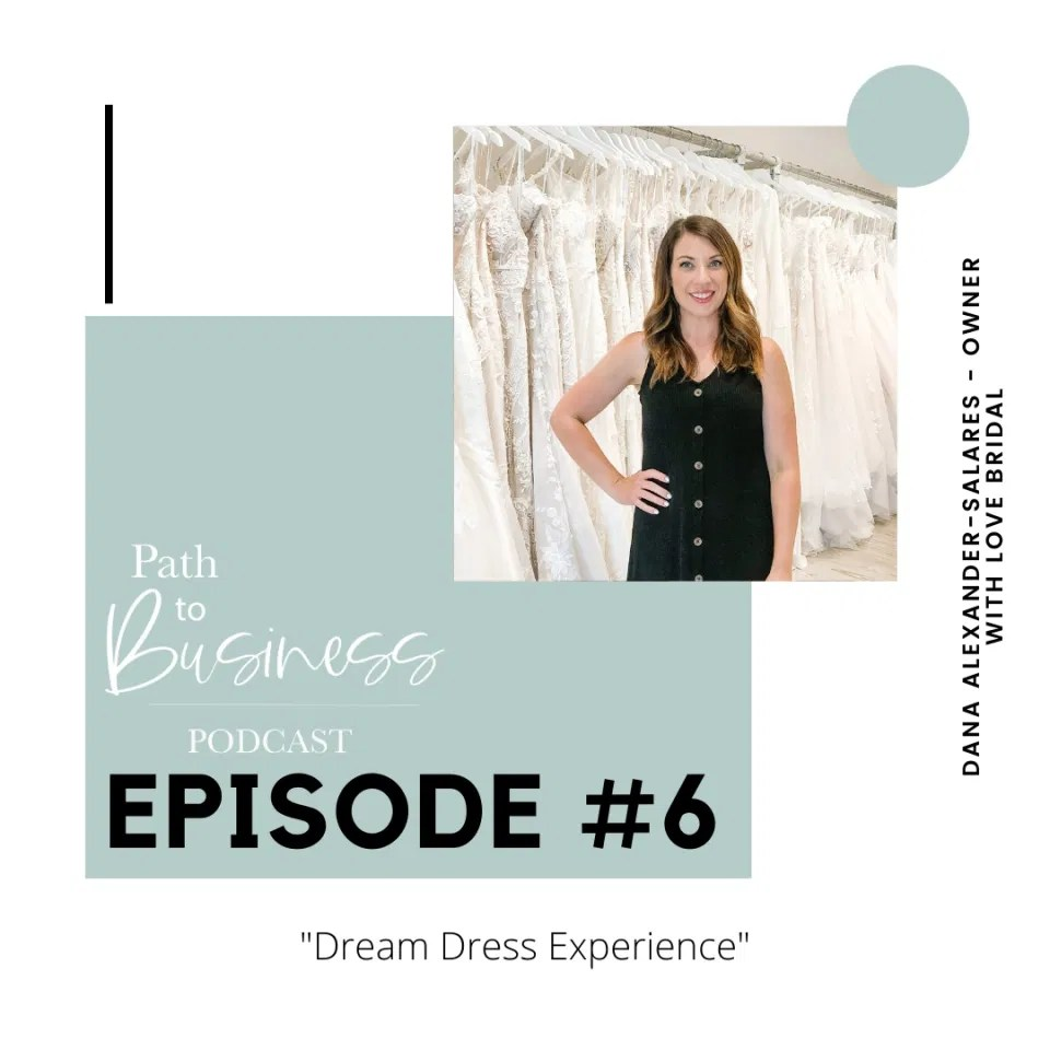 Dream Wedding Dress Experience - With Love Bridal Boutique Owner Dana tells us the story of how she built her business from the ground up. - Path To Business Podcast - Grey Loft Studio - Bethany Barrette