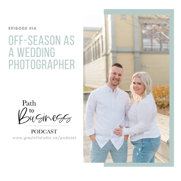 Episode #14 - off-Season as a Wedding Photographer - Path to Business Podcast - Bethany Barrette - Grey Loft Studio
