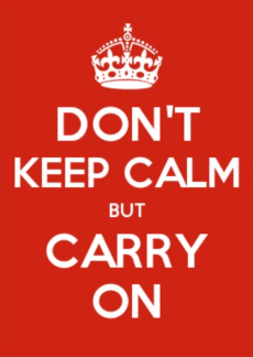 Don't Keep Calm but Carry On