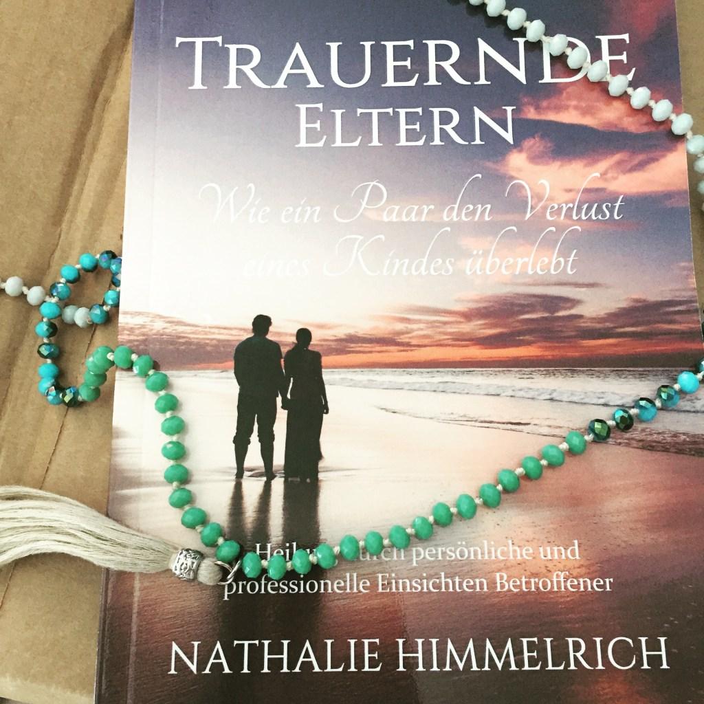 Trauernde Eltern: Wie ein Paar den Verlust eines Kindes überlebt (Nathalie HImmelrich) www.trauerndeeltern.net