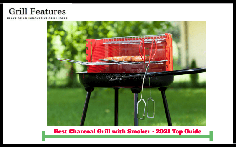Best Charcoal Grill Smoker Combo – Ultimate Buyer's Guide 2021