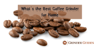 Best Coffee Grinder for Home