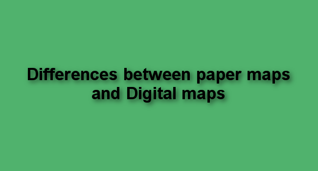 Differences between paper maps and digital maps on
