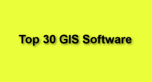 Top 30 GIS Software Currently Being Utilized by the Oil and Gas and many other Industries