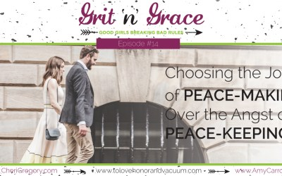 Episode #14: Choosing the Joy of Peace-Making Over the Angst of Peace-Keeping