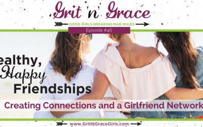 Episode #46: Healthy, Happy Friendships — Creating Connections and a Girlfriend Network